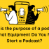 Do You Need to Start a Podcast_